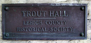 Trout Hall, Lehigh County Historical Society Plaque
