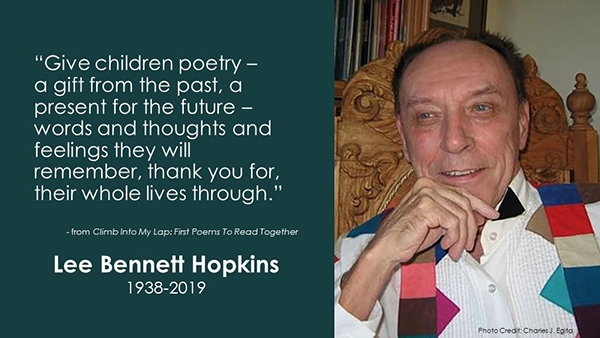 "<a href=""https://pabook.libraries.psu.edu/awards-contests/lee-bennett-hopkins-poetry-award-introduction"">Remembering Lee Bennett Hopkins</a> through the gift of his namesake award."
